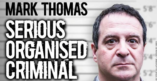 Mark Thomas – Serious Organised Criminal